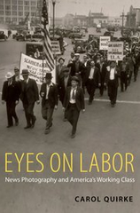 Eyes on labor : news photography and America's working class book cover