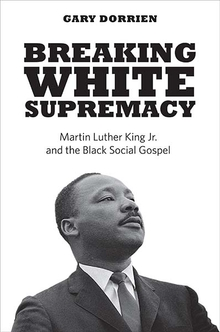 Breaking white supremacy: Martin Luther King Jr. and the black social gospel book cover