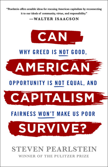 Can American Capitalism Survive? : Why Greed Is Not Good, Opportunity Is Not Equal, and Fairness Won't Make Us Poor