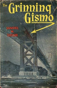 The Grinning Gismo by Samuel W. Taylor book cover. Black and white. Underside angle of Golden Gate bridge. Yellow and red font colors.