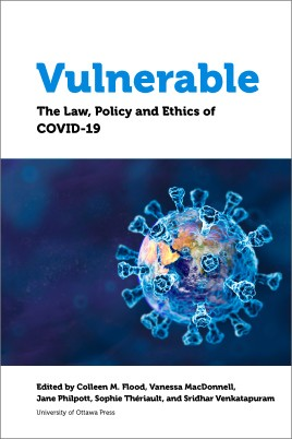 Cover of Vulnerable: The Law, Policy and Ethics of COVID-19; Edited by Edited by: Colleen M. Flood, Vanessa MacDonnell, Jane Philpott, Sophie Thériault, Sridhar Venkatapuram; University of Ottawa Press  Has blue-colored graphic of SARS-CoV-2 virus.