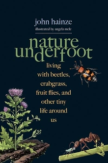 Nature underfoot: living with beetles, crabgrass, fruit flies, and other tiny life around us book cover. Dark blue background, drawn purple flower, beetle, ant.
