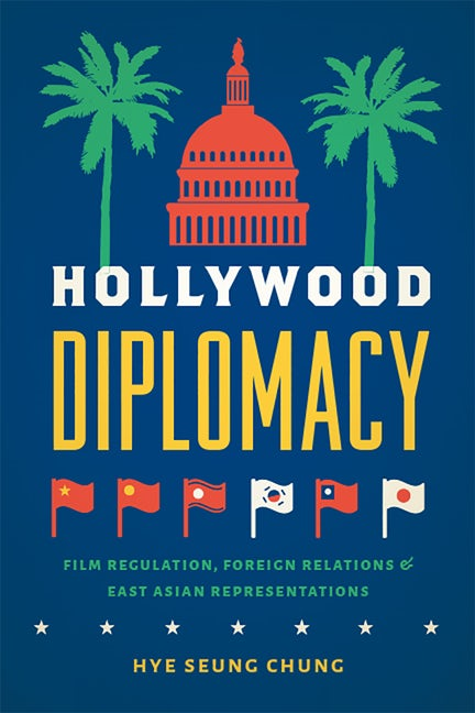 Hollywood Diplomacy: Film Regulation, Foreign Relations, and East Asian Representations book cover