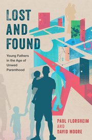 Lost and Found: Young Fathers in the Age of Unwed Parenthood book cover
