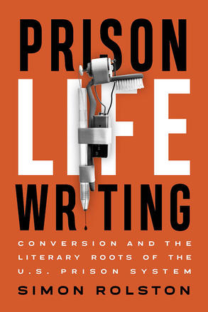 Prison Life Writing Conversion and the Literary Roots of the U.S. Prison System book cover