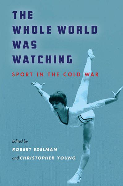 The Whole World Was Watching: Sport in the Cold War book cover
